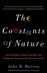 The Constants of Nature - The Numbers That Encode the Deepest Secrets of the Universe ebook by John Barrow