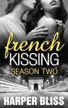 French Kissing: Season Two ebook by Harper Bliss
