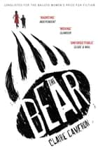 The Bear ebook by Claire Cameron