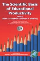 The Scientific Basis of Education Productivity ebook by Rena F. Subotnik,Herbert J. Walberg