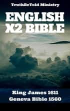 English X2 Bible - King James 1611 - Geneva Bible 1560 ebook by TruthBeTold Ministry, King James, William Whittingham,...