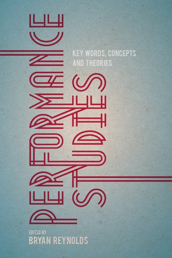 Performance Studies - Key Words, Concepts and Theories ebook by