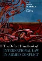 The Oxford Handbook of International Law in Armed Conflict ebook by Andrew Clapham,Paola Gaeta,Tom Haeck,Alice Priddy