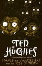 Ffangs the Vampire Bat and the Kiss of Truth ebook by Ted Hughes