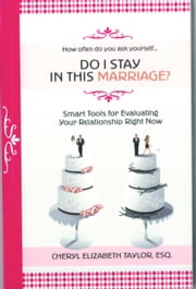 Do I Stay in this Marriage? Smart Tools for Evaluating Your Relationship ebook by Cheryl Taylor