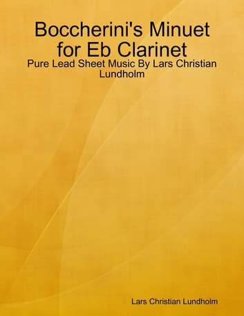 Boccherini's Minuet for Eb Clarinet - Pure Lead Sheet Music By Lars Christian Lundholm eBook by Lars Christian Lundholm
