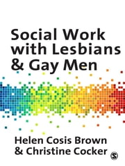 Social Work with Lesbians and Gay Men ebook by Helen Cosis Brown,Ms Christine Cocker