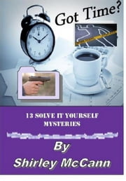 Got Time? 13 Solve It Yourself Mysteries ebook by Shirley McCann