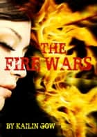 The Fire Wars ebook by Kailin Gow