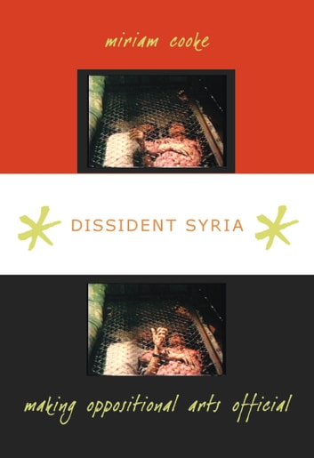 Dissident Syria - Making Oppositional Arts Official ebook by miriam cooke
