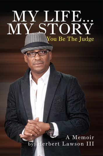 My life my story you be the judge ebook by herbert lawson iii my story you be the judge a memoir ebook by fandeluxe PDF