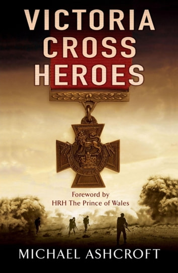Victoria Cross Heroes ebook by Michael Ashcroft