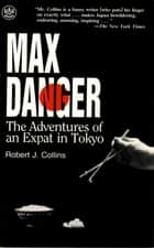 Max Danger - The Adventures of an Expat in Tokyo ebook by Robert J. Collins
