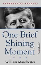 One Brief Shining Moment ebook by William Manchester
