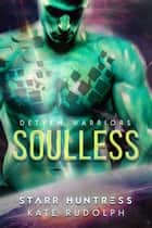 Soulless - Fated Mate Alien Romance ebook by Kate Rudolph, Starr Huntress