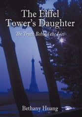 The Eiffel Tower's Daughter - The Truth Behind the Lies ebook by Bethany Huang