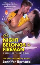 The Night Belongs to Fireman - A Bachelor Firemen Novel eBook by Jennifer Bernard