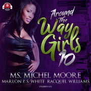 Around the Way Girls 10 audiobook by Ms. Michel Moore, Racquel Williams, Marlon P. S. White