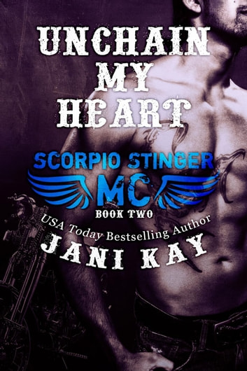 Unchain My Heart - Scorpio Stinger MC, #2 ebook by Jani Kay