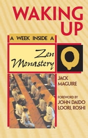 Waking Up: A Week Inside a Zen Monastery ebook by Jack Maguire
