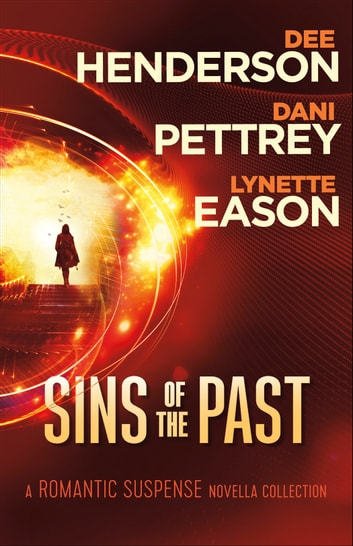 Sins of the Past - A Romantic Suspense Novella Collection eBook by Dee Henderson,Dani Pettrey,Lynette Eason
