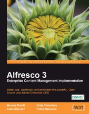 Alfresco 3 Enterprise Content Management Implementation ebook by Amita Bhandari