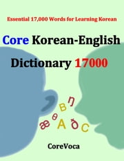 Core Korean-English Dictionary 17000 - Essential 17,000 Words for Learning Korean ebook by Taebum Kim