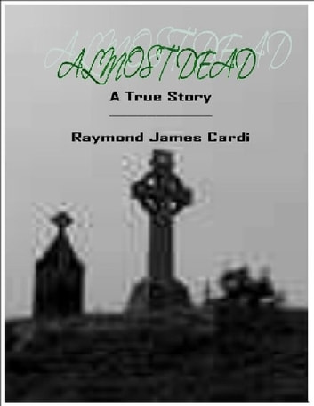 Almost Dead ebook by Raymond Cardi