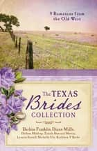 The Texas Brides Collection - 9 Romances from the Old West ebook by Darlene Mindrup, DiAnn Mills, Michelle Ule,...