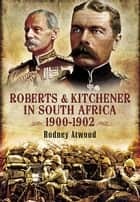 Roberts and Kitchener in South Africa ebook by Rodney Atwood