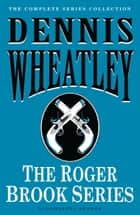 The Roger Brook Series ebook by Dennis Wheatley