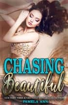 Chasing Beautiful (The Chasing Series) ebook by Pamela Ann