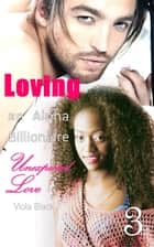 Loving an Alpha Billionaire 3: Unexpected Love - BWWM Interracial Romance Short Stories, #3 ebook by Viola Black