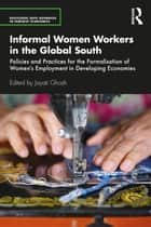 Informal Women Workers in the Global South - Policies and Practices for the Formalisation of Women's Employment in Developing Economies ebook by Jayati Ghosh