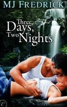Three Days, Two Nights ebook by MJ Fredrick