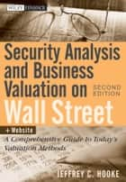 Security Analysis and Business Valuation on Wall Street - A Comprehensive Guide to Today's Valuation Methods ebook by Jeffrey C. Hooke