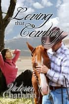 Loving That Cowboy ebook by Victoria Chatham