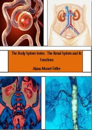 The Body System Series: The Renal System and its Functions ebook by Alana Monet-Telfer
