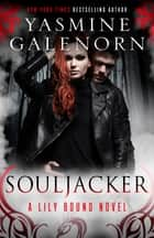 Souljacker - A Lily Bound Novel ebook by Yasmine Galenorn