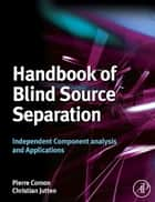 Handbook of Blind Source Separation - Independent Component Analysis and Applications ebook by Pierre Comon, Christian Jutten