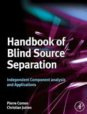 Handbook of Blind Source Separation - Independent Component Analysis and Applications ebook by Pierre Comon,Christian Jutten
