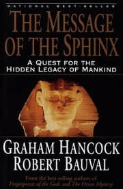 The Message of the Sphinx - A Quest for the Hidden Legacy of Mankind ebook by Graham Hancock, Robert Bauval