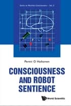 Consciousness and Robot Sentience ebook by Pentti O Haikonen