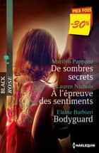 De sombres secrets - A l'épreuve des sentiments - Bodyguard - (promotion) ebook by Marilyn Pappano, Lauren Nichols, Elaine Barbieri