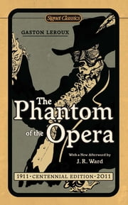 The Phantom of the Opera - Centennial Edition ebook by Gaston Leroux,John L. Flynn