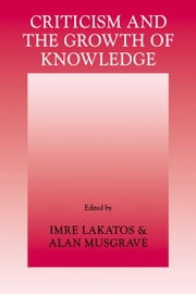 Criticism and the Growth of Knowledge ebook by Lakatos, Imre