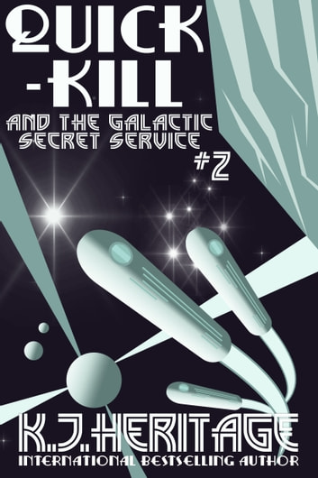 Quick-Kill and the Galactic Secret Service - Part Two ebook by K.J. Heritage