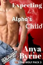 Expecting His Alpha's Child ebook by Anya Byrne
