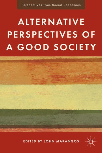 Alternative Perspectives of a Good Society ebook by J. Marangos