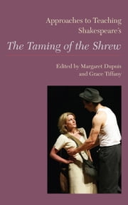 Approaches to Teaching Shakespeare's The Taming of the Shrew eBook by Margaret Dupuis, Grace Tiffany, M.G. Aune,...